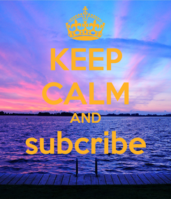 Poster: KEEP CALM AND subcribe