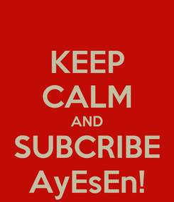 Poster: KEEP CALM AND SUBCRIBE AyEsEn!
