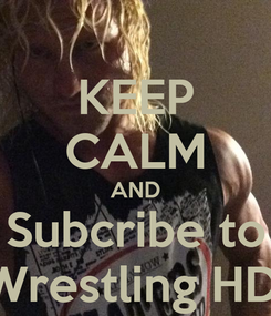 Poster: KEEP CALM AND Subcribe to Wrestling HD.