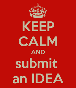 Poster: KEEP CALM AND submit  an IDEA