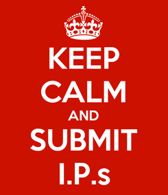 Poster: KEEP CALM AND SUBMIT I.P.s