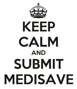Poster: KEEP CALM AND SUBMIT MEDISAVE