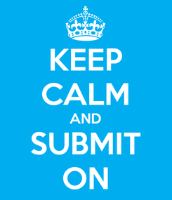 Poster: KEEP CALM AND SUBMIT ON