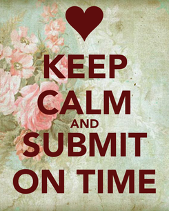Poster: KEEP CALM AND SUBMIT ON TIME