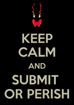 Poster: KEEP CALM AND SUBMIT  OR PERISH