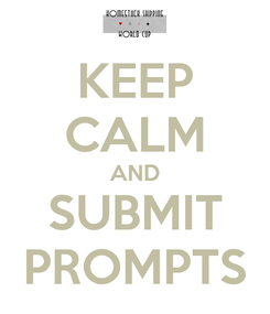 Poster: KEEP CALM AND SUBMIT PROMPTS