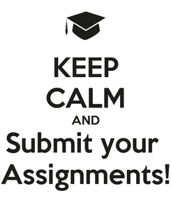 Poster: KEEP CALM AND Submit your  Assignments!