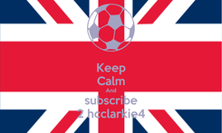 Poster: Keep Calm And subscribe 2 hcclarkie4