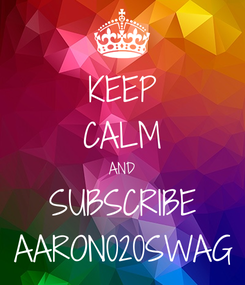 Poster: KEEP CALM AND SUBSCRIBE AARON020SWAG