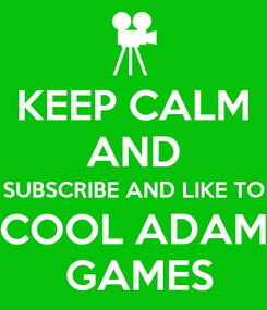 Poster: KEEP CALM AND SUBSCRIBE AND LIKE TO COOL ADAM  GAMES
