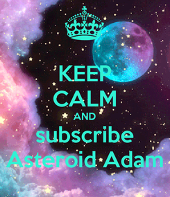 Poster: KEEP CALM AND subscribe Asteroid Adam