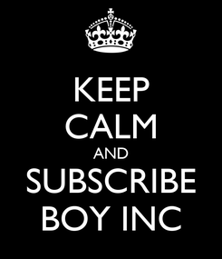 Poster: KEEP CALM AND SUBSCRIBE BOY INC