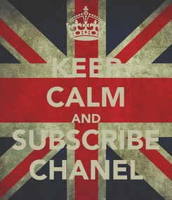 Poster: KEEP CALM AND SUBSCRIBE CHANEL