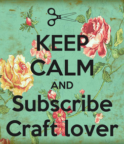 Poster: KEEP CALM AND Subscribe Craft lover