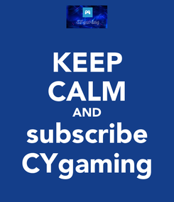 Poster: KEEP CALM AND subscribe CYgaming
