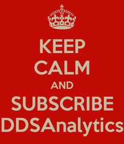 Poster: KEEP CALM AND SUBSCRIBE DDSAnalytics