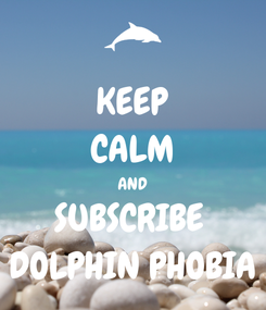 Poster: KEEP CALM AND SUBSCRIBE  DOLPHIN PHOBIA