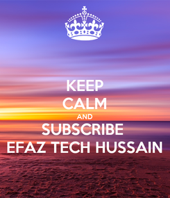 Poster: KEEP CALM AND SUBSCRIBE  EFAZ TECH HUSSAIN