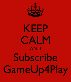 Poster: KEEP CALM AND Subscribe GameUp4Play