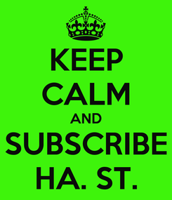 Poster: KEEP CALM AND SUBSCRIBE HA. ST.