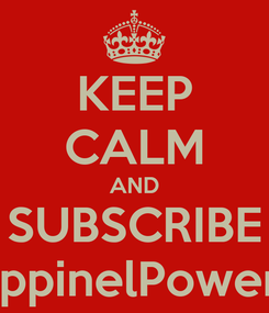 Poster: KEEP CALM AND SUBSCRIBE IppinelPower