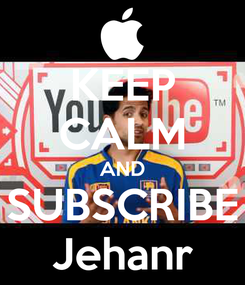 Poster: KEEP CALM AND SUBSCRIBE Jehanr