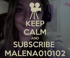 Poster: KEEP CALM AND SUBSCRIBE  MALENA010102
