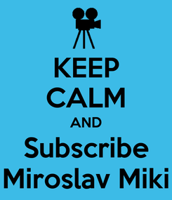 Poster: KEEP CALM AND Subscribe Miroslav Miki