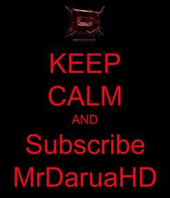 Poster: KEEP CALM AND Subscribe MrDaruaHD