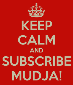 Poster: KEEP CALM AND SUBSCRIBE MUDJA!