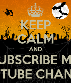 Poster: KEEP CALM AND SUBSCRIBE MY YOUTUBE CHANNEL