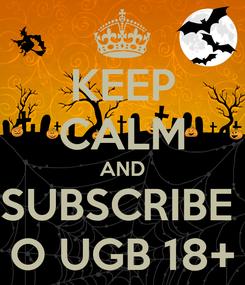 Poster: KEEP CALM AND SUBSCRIBE  O UGB 18+