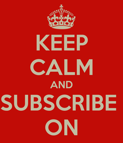 Poster: KEEP CALM AND SUBSCRIBE  ON