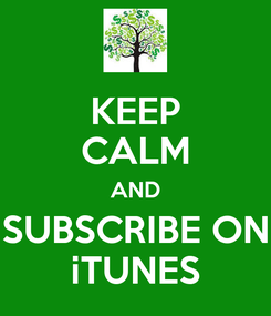 Poster: KEEP CALM AND SUBSCRIBE ON iTUNES