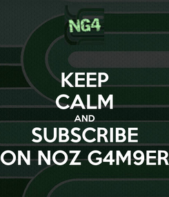 Poster: KEEP CALM AND SUBSCRIBE ON NOZ G4M9ER