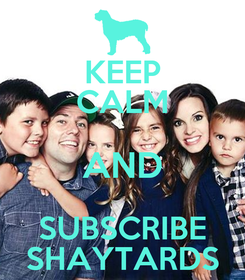 Poster: KEEP CALM AND SUBSCRIBE SHAYTARDS