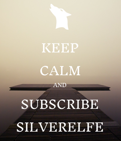 Poster: KEEP CALM AND SUBSCRIBE SILVERELFE