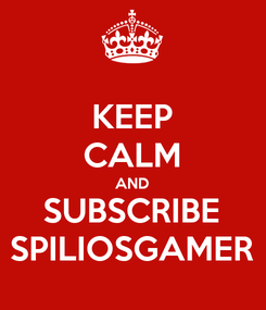 Poster: KEEP CALM AND SUBSCRIBE SPILIOSGAMER