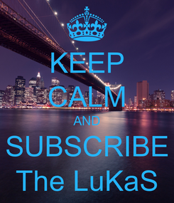 Poster: KEEP CALM AND SUBSCRIBE The LuKaS