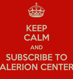 Poster: KEEP CALM AND SUBSCRIBE TO ALERION CENTER