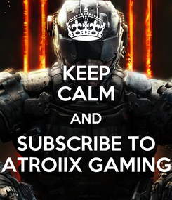 Poster: KEEP CALM AND SUBSCRIBE TO ATROIIX GAMING