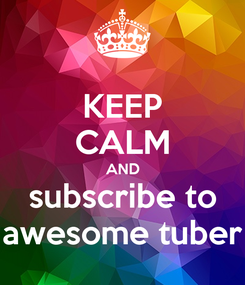 Poster: KEEP CALM AND subscribe to awesome tuber