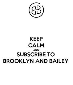 Poster: KEEP CALM AND  SUBSCRIBE TO BROOKLYN AND BAILEY