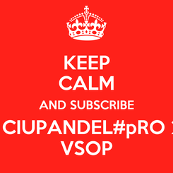 Poster: KEEP CALM AND SUBSCRIBE TO CIUPANDEL#pRO 2kS VSOP