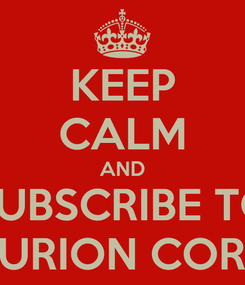 Poster: KEEP CALM AND SUBSCRIBE TO FROSTCENTURION CORPORTATION