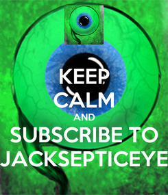 Poster: KEEP CALM AND SUBSCRIBE TO JACKSEPTICEYE