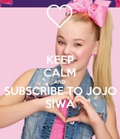 Poster: KEEP CALM AND SUBSCRIBE TO JOJO SIWA