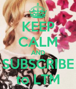 Poster: KEEP CALM AND SUBSCRIBE to LTM