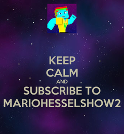 Poster: KEEP CALM AND SUBSCRIBE TO MARIOHESSELSHOW2