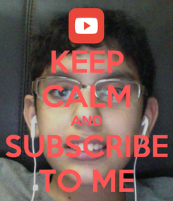 Poster: KEEP CALM AND SUBSCRIBE TO ME